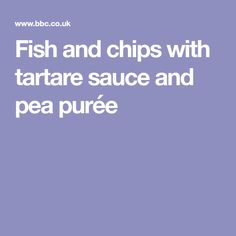 Fish and chips with tartare sauce and pea purée