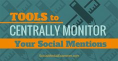 Tools to Centrally Monitor Your Social Mentions | Social Media Examiner