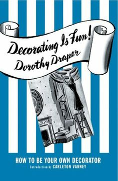 Decorating Is Fun!: How to be Your Own Decorator by Dorothy Draper, http://www.amazon.com/dp/0977787516/ref=cm_sw_r_pi_dp_EfNxqb1KF1MYC