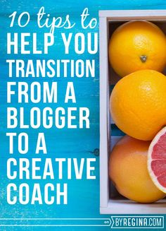 10 Tips to Help You Transition from Blogger to Creative Coach