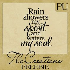 Rain Showers My Spirit and Waters My Soul - Create with TLC: Thursday Word Art Freebie..........