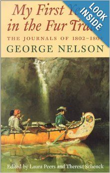 My First Years in the Fur Trade: The Journals of 1802-1804: George Nelson: 9780873514125: Amazon.com: Books