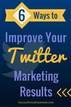 6 Ways To Improve Your Twitter Marketing Results by @smexaminer.