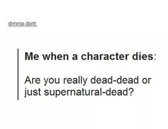 Or are you Supernatural dead?