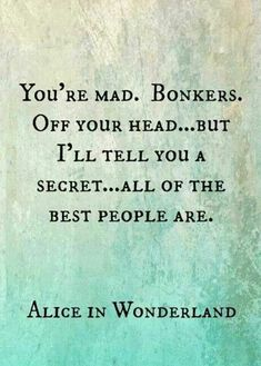 Craziness Disney Quotes, Mad Hatters, Alice In Wonderland, At The Beach, Plaque, Aliceinwonderland, Go Ask Alice, Butter... - Inspirational Quotes
