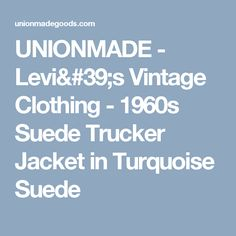 UNIONMADE - Levi's Vintage Clothing - 1960s Suede Trucker Jacket in Turquoise Suede
