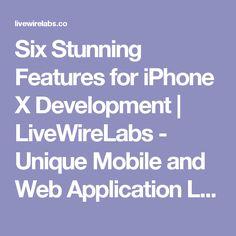Six Stunning Features for iPhone X Development - LiveWireLabs - Software Development & Resource Augmentation Company