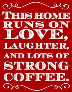 """""""This home runs on love, laughter and lots of strong coffee."""" - does this quote perfectly define your home and family?"""