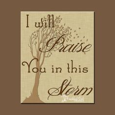 INSTANT DOWNLOAD, Printable Inspiration, I Will Praise You In This Storm, Digital Wall Art, Inspirational Home Decor by FreckledOwlDigitals on Etsy https://www.etsy.com/listing/212160646/instant-download-printable-inspiration-i