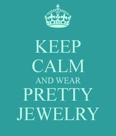 KEEP CALM AND WEAR PRETTY JEWELRY