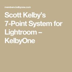 Scott Kelby's 7-Point System for Lightroom – KelbyOne