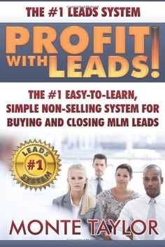 Profit With Leads: The #1 Easy-to-Learn, Simple Non-Selling System for Buying and Closing MLM Leads by Mr. Monte E. Taylor Jr. http://www.amazon.com/dp/1496036794/ref=cm_sw_r_pi_dp_oAauub1PDRYAW