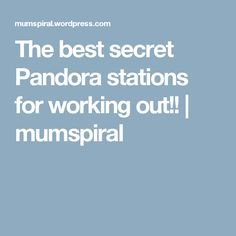 The best secret Pandora stations for working out!! | mumspiral
