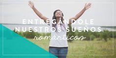 Entregándole nuestros sueños románticos   Joven Verdadera Blog   Aviva Nuestros Corazones