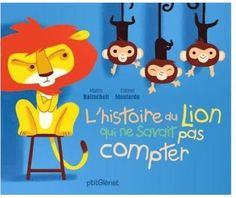 L'histoire du lion qui ne savait pas compter Martin Baltscheit, Album Jeunesse, Primary Maths, Math Books, French Language Learning, Math Numbers, Number Sense, Story Time, Math Centers