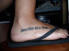 one step at a time tattoo on foot. If I was going to get a tattoo. Unfortunately I don't have any skin tight enough to put the ink on.