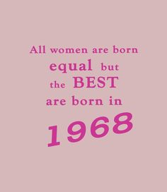 Best Women Are Born In 1968