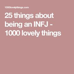 25 things about being an INFJ - 1000 lovely things