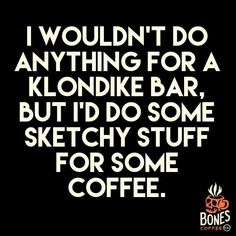 What would you do for some coffee?