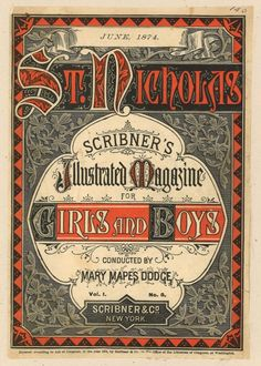 Victorian style cover of Scribner's Illustrated Magazine, June 1874. St.Nicholas, Conducted by Mary Mapes Dodge., Vol 1, No. 8, Scribner & Co, New York. Via SVA.