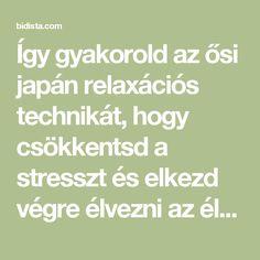 Így gyakorold az ősi japán relaxációs technikát, hogy csökkentsd a stresszt és elkezd végre élvezni az életed! - Bidista.com - A TippLista!