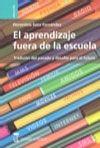 El aprendizaje fuera de la escuela : tradición del pasado y desafío para el futuro / Florentino Sanz Fernández