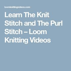 Learn The Knit Stitch and The Purl Stitch – Loom Knitting Videos