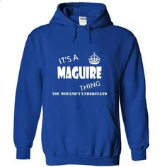 Its a MAGUIRE Thing, You Wouldnt Understand! - cheap t shirts #cool shirts #black hoodie mens