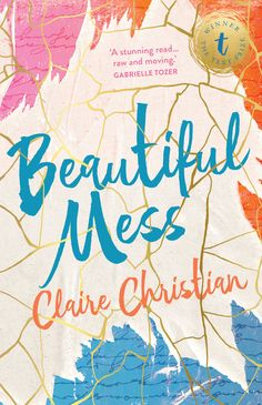 Beautiful Mess | Claire Christian | Text Publishing | September 2017
