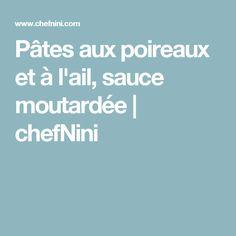 Pâtes aux poireaux et à l'ail, sauce moutardée | chefNini