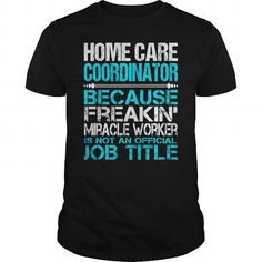 Awesome Tee For Home Care Coordinator T Shirts, Hoodies. Get it now ==► https://www.sunfrog.com/LifeStyle/Awesome-Tee-For-Home-Care-Coordinator-123742841-Black-Guys.html?57074 $22.99