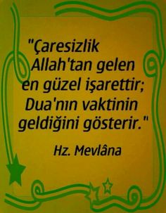 hopelessness is a best sign come from Allah, it shows time to pray. Hz. Mevlana