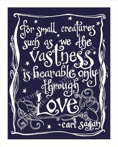 """""""For small creatures such as we the vastness is bearable only through love."""" – Carl Sagan. A poignant quote about the immensity, power, and"""