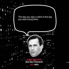The day you sign a client is the day you start losing them. Don Drape Inspiration of Startupquote
