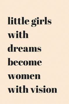 Little girls with dreams become women with vision. #Quotes [ CaptainMarketing.com ]