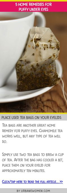 5 home remedies for puffy under eyes - Place used tea bags on your eyelids