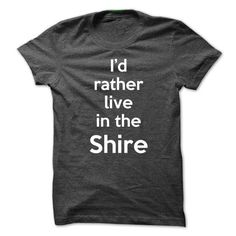 Id rather live in the shire T Shirts, Hoodies. Get it now ==► https://www.sunfrog.com/Movies/Id-rather-live-in-the-shire.html?57074 $19