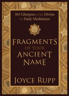 Bestseller Books Online Fragments of Your Ancient Name: 365 Glimpses of the Divine for Daily Meditation Joyce Rupp $15.61  - http://www.ebooknetworking.net/books_detail-1933495286.html