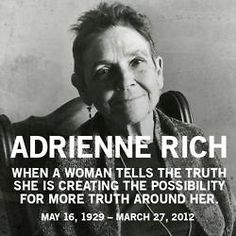 """Adrienne Cecile Rich was an American poet, essayist and feminist. She was """"one of the most widely read and influential poets of the second half of the 20th century"""". She was credited with bringing """"the oppression of women and lesbians to the forefront of poetic discourse.""""via Linda Welker"""