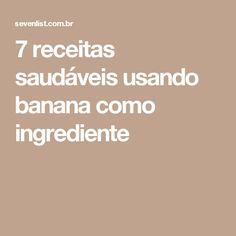 7 receitas saudáveis usando banana como ingrediente