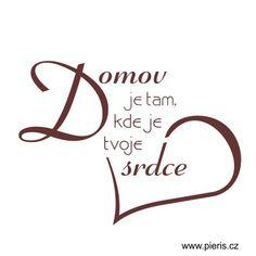 Domov je tam, kde je tvoje srdce - samolepící nápis na stěnu Love Box, My Love, Motto, Quotations, Typography, Stencil, Wisdom, Techno, Humor
