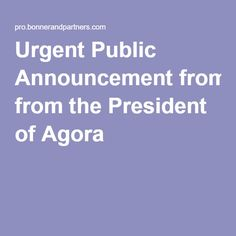 Urgent Public Announcement from the President of Agora