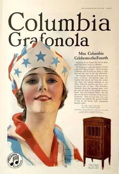 [July of July (US Independence Day) themed advertisement for Columbia Grafonola (phonograph) and Columbia Records, with large illustration of the personification Columbia and small image of Grafonola phonograph, text mentioning patriotic mus Advertising Signs, Vintage Advertisements, Vintage Ads, Vintage Posters, Rolf Armstrong, Radios, Us Independence Day, Face Anatomy, Happy Fourth Of July