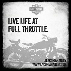 #Quote of the day: Live life at full throttle. #laconiaharley #harleydavidson
