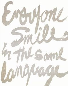 Everyone smiles in the same language (good thought to have)