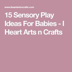 15 Sensory Play Ideas For Babies - I Heart Arts n Crafts