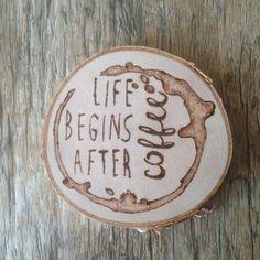 Wood Slice Coaster Custom Wood Burn Art - LIFE BEGINS AFTER coffee - Coffee Coaster - Funny Coffee Saying by RMichaelCreations on Etsy