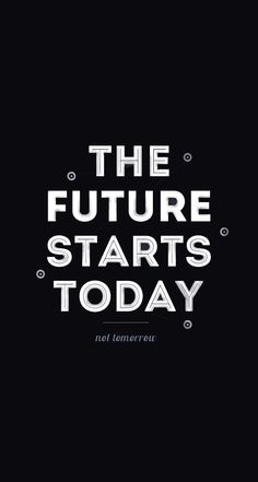 The future starts today - #motivational #quote #black&white iPhone wallpaper / Picture message @mobile9