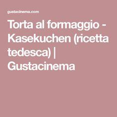 Torta al formaggio - Kasekuchen (ricetta tedesca)   Gustacinema