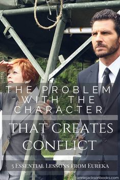 The Problem with the Character that Creates Conflict   5 Essential Writing Lessons from Eureka   Ed Quinn   Nathan Stark